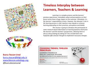 Timeless  I nterplay between  L earners ,  T eachers & L earning