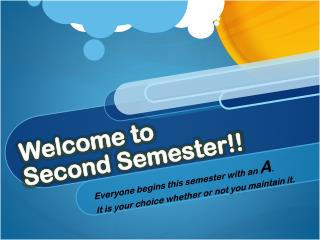 Welcome to Second Semester!!