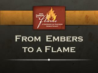 From  Embers to a Flame