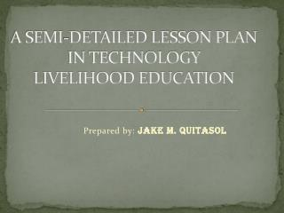 A SEMI-DETAILED LESSON PLAN IN TECHNOLOGY  LIVELIHOOD EDUCATION