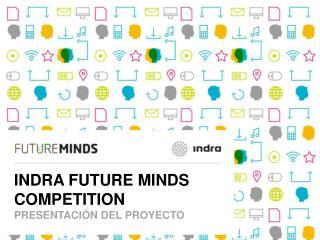 INDRA FUTURE MINDS COMPETITION PRESENTACIÓN DEL PROYECTO