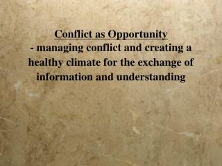 Conflict as Opportunity  - managing conflict and creating a healthy climate for the exchange of information and understa