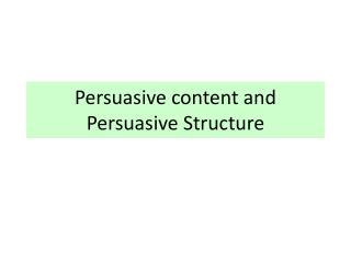 Persuasive content and Persuasive Structure