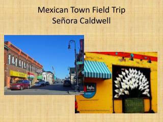 Mexican Town Field Trip Se�ora  Caldwell