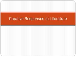 Creative Responses to Literature