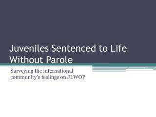 Juveniles Sentenced to Life Without Parole