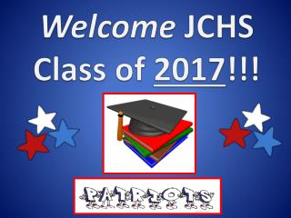 Welcome  JCHS Class of  2017 !!!