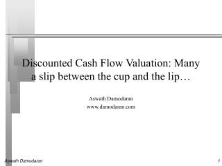 Discounted Cash Flow Valuation: Many a slip between the cup and the lip
