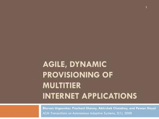 Agile, Dynamic Provisioning of Multitier Internet Applications