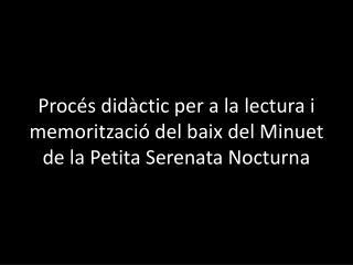 Procés didàctic per a la lectura i memorització del baix del Minuet de la Petita Serenata Nocturna