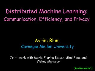 Distributed Machine Learning:  Communication, Efficiency, and  Privacy