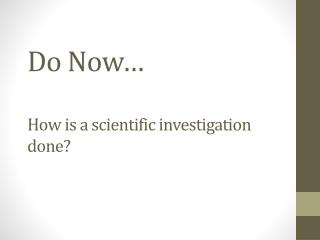 Do Now� How is a scientific investigation done?