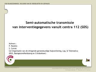 Semi-automatische  transmissie van  interventiegegevens vanuit  centra 112 (SDS ) Auteurs :