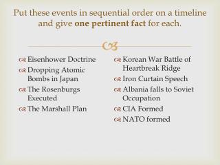 Put these events in sequential order on a timeline and give  one pertinent fact  for each.