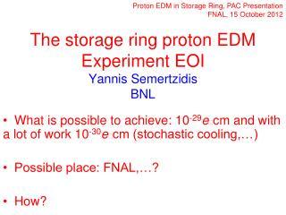 The storage ring proton EDM Experiment EOI Yannis Semertzidis      BNL