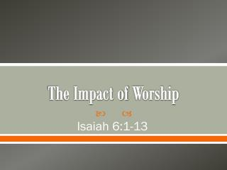 The Impact of  Worship