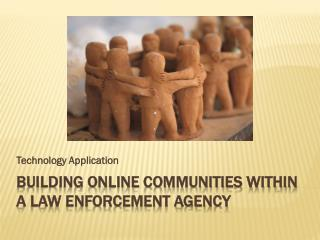 Building online communities within  a law enforcement agency