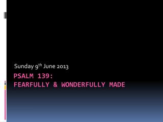 Psalm 139:  Fearfully & Wonderfully made