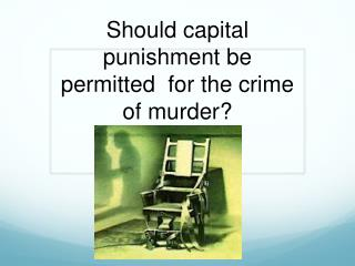 Should capital punishment be permitted  for the crime of murder?