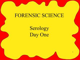 FORENSIC SCIENCE Serology Day  One