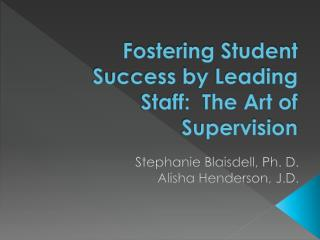 Fostering Student Success by Leading Staff:  The Art of Supervision