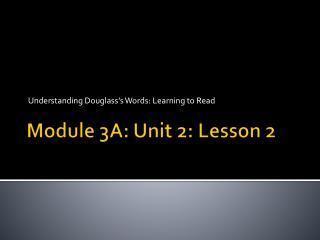 Module 3A: Unit 2: Lesson 2