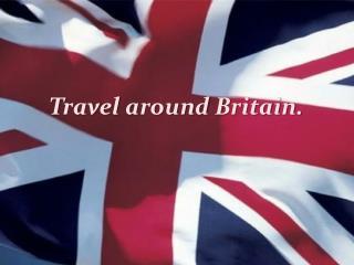 T ravel  around  Britain.