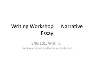 Writing Workshop	: Narrative Essay