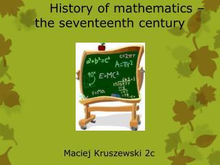 History of mathematics – the seventeenth century