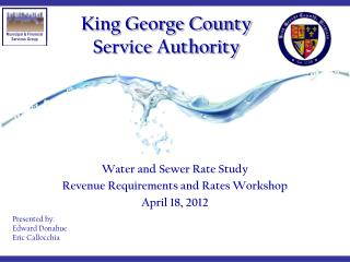 Water  and Sewer Rate Study Revenue Requirements  and Rates Workshop April 18, 2012