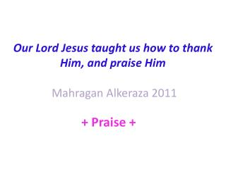 Our Lord Jesus taught us how to thank Him, and praise Him Mahragan Alkeraza  2011