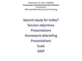 Special equip  fo r today? Session  objectives Presentations Homework debriefing Presentations
