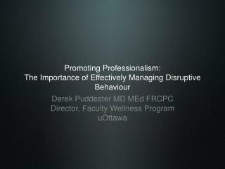 Promoting Professionalism:   The Importance of Effectively Managing Disruptive Behaviour