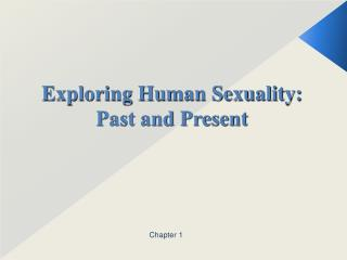 Exploring Human Sexuality:  Past and Present