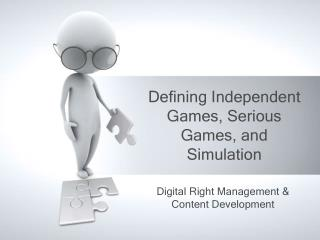 Defining Independent Games, Serious Games, and Simulation