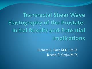 Transrectal Shear Wave Elastography of the Prostate: Initial Results and Potential Implications