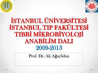 İSTANBUL ÜNİVERSİTESİ İSTANBUL TIP FAKÜLTESİ TIBBİ MİKROBİYOLOJİ ANABİLİM DALI 2009-2013