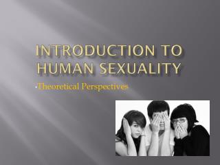 Introduction to  Human  Sexuality