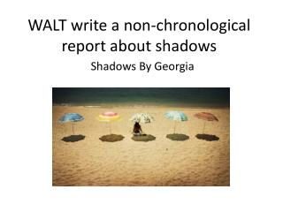 WALT write a non-chronological report about shadows