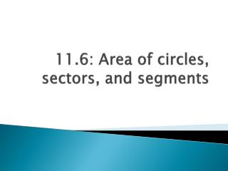 11.6: Area of circles, sectors, and segments