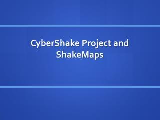 CyberShake  Project and  ShakeMaps