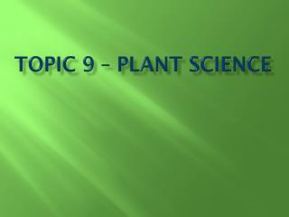 Topic 9 – Plant Science