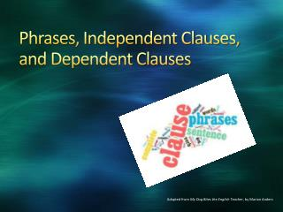 Phrases, Independent Clauses, and Dependent Clauses
