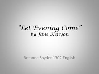 """""""Let Evening Come""""  by Jane Kenyon"""