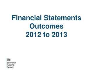 Financial Statements Outcomes 2012 to 2013