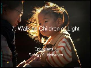 7. Walk as Children of Light