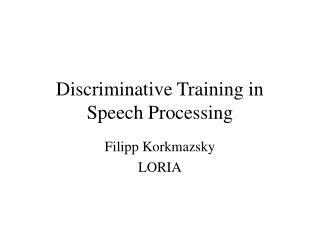 Discriminative Training in  Speech Processing