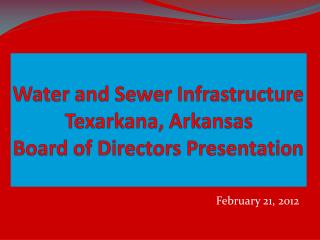 Water and Sewer Infrastructure Texarkana, Arkansas Board of Directors Presentation