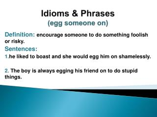 Idioms  &  Phrases ( egg someone on)