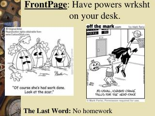 FrontPage : Have powers  wrksht     on your desk.